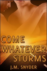Come Whatever Storms by J.M. Snyder