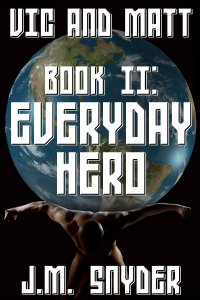 Vic and Matt Book II: Everyday Hero by J.M. Snyder