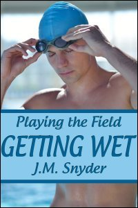 Playing the Field: Getting Wet by J.M. Snyder