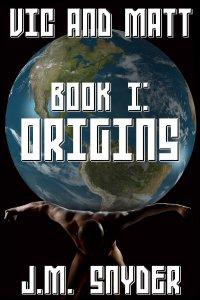 Vic and Matt Book I: Origins by J.M. Snyder