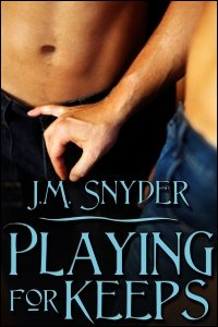 Playing for Keeps by J.M. Snyder