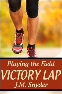 Playing the Field: Victory Lap by J.M. Snyder