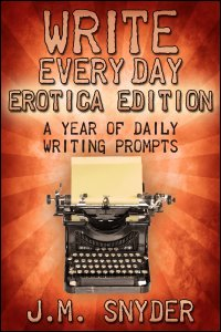 Write Every Day Erotica Edition by J.M. Snyder